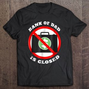 Bank of dad is closed shirt