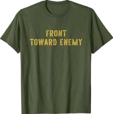 Vintage Front Toward Enemy Military Quote Front Toward Enemy Tee Shirt